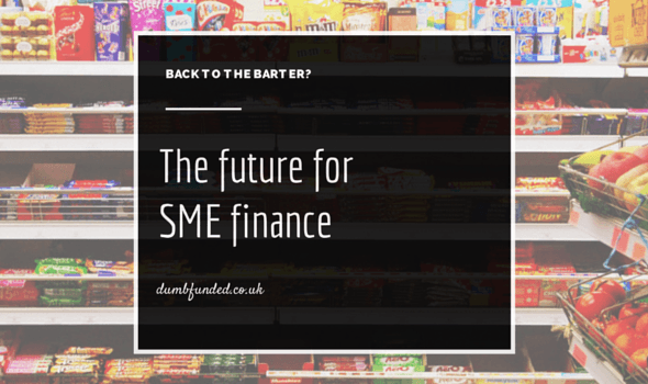 Back to the barter? The future for SME finance