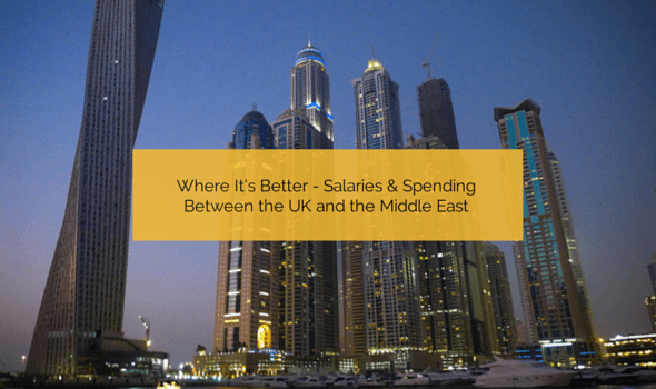 Where It's Better - Salaries and Spending Between the UK and the Middle East
