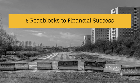 6 Roadblocks to Financial Success