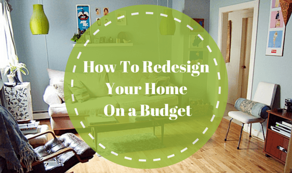 How To Redesign Your Home On A Budget: redesign your home