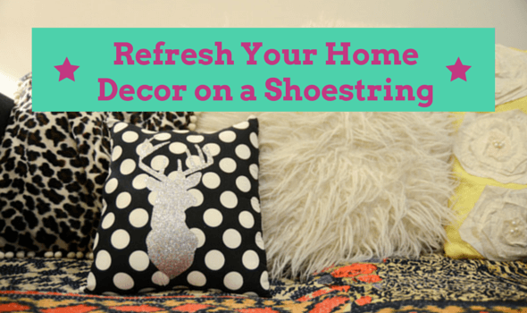 Refresh Your Home Decor on a Shoestring