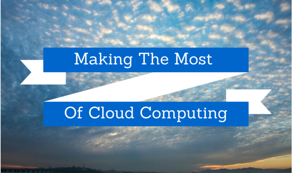 Making The Most Of Cloud Computing