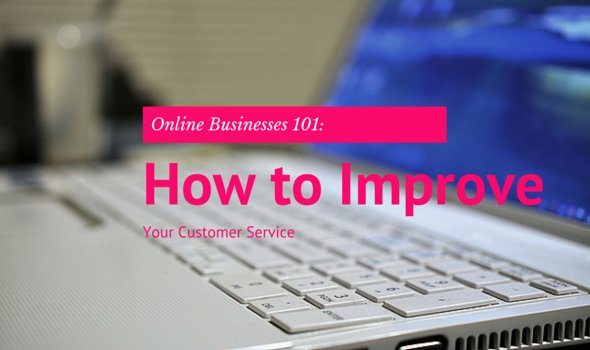 Online Businesses 101: How to Improve Your Customer Service