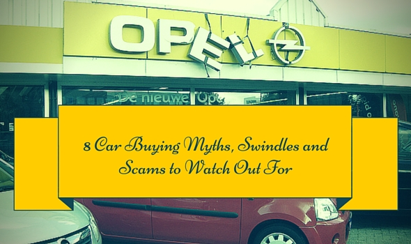 8 Car Buying Myths, Swindles and Scams to Avoid