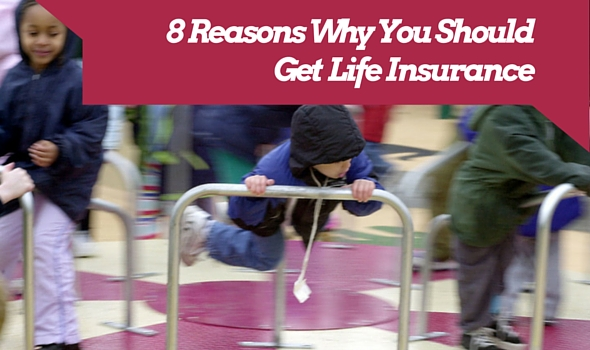 8 Reasons Why You Should Get Life Insurance