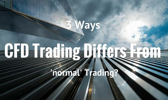 3 Ways CFD Trading Differs From 'normal' Trading?