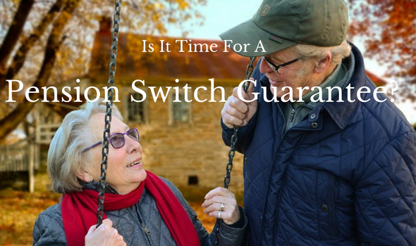 Is It Time For A Pension Switch Guarantee?